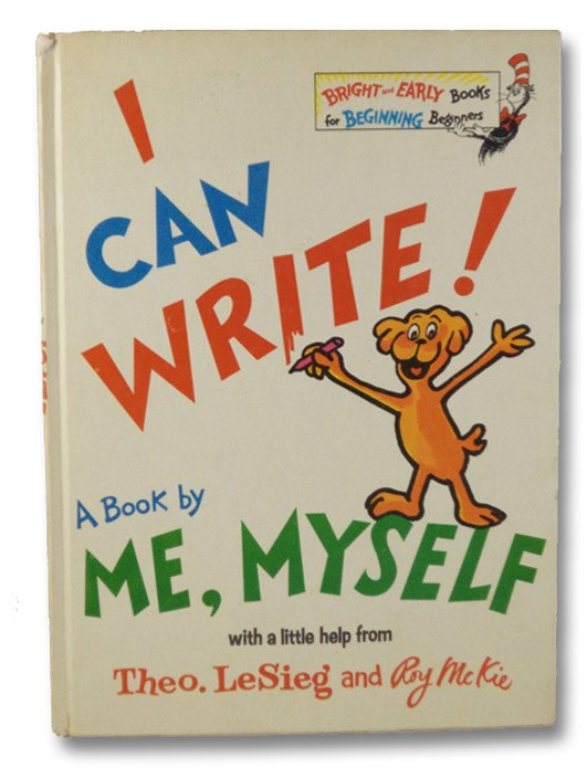 I Can Write! A Book by Me, Myself, with a Little Help from Theo. LeSeig and Roy McKie: A Bright & Early Book (Bright and Early Books for Beginning Beginners), LeSieg, Theo. (Dr. Seuss / Theodor Seuss Geisel); McKie, Roy