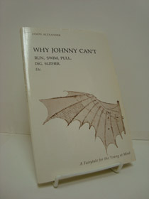 Why Johnny Can't Run, Swim, Pull, Dig, Slither, Etc.: A Fairytale for the Young at Mind, Alexander, Jason