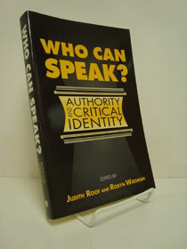 Who Can Speak?: Authority and Critical Identity, Roof, Judith; Wiegman, Robyn