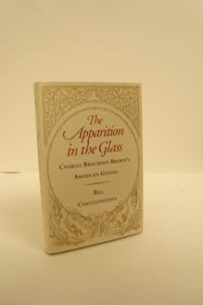 The Apparition in the Glass: Charles Brockden Brown's American Gothic, Christophersen, Bill
