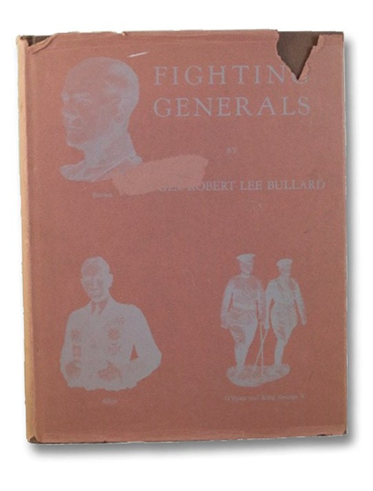 Fighting Generals: Illustrated Biographical Sketches of Seven Major Generals in World War I, Bullard, Robert Lee