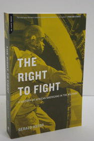 The Right to Fight: A History of African-Americans in the Military, Astor, Gerald