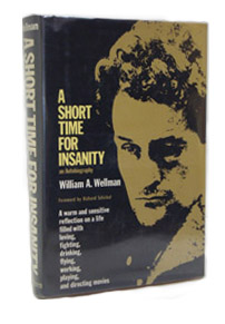 A Short Time for Insanity: An Autobiography, Wellman, William A.
