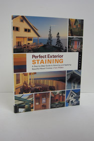 Perfect Exterior Staining: A Step-by-Step Guide to Selecting and Applying Beautiful Wood Finishes, Philbin, Tom