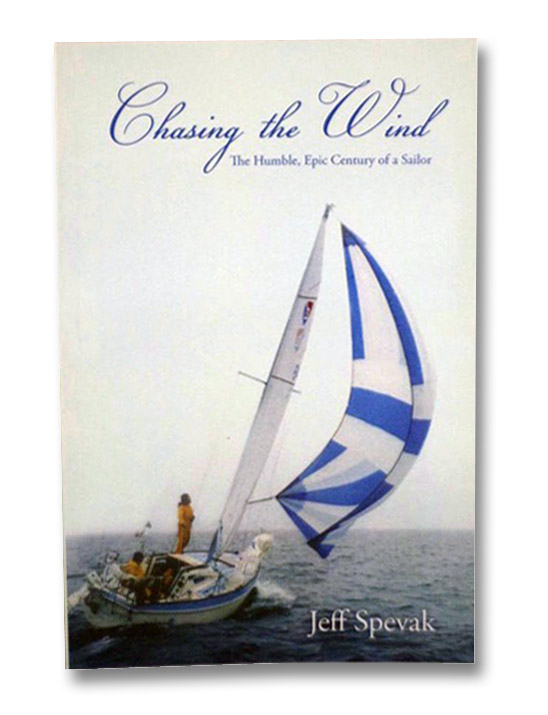 Chasing the Wind: The Humble, Epic Century of a Sailor, Spevak, Jeff