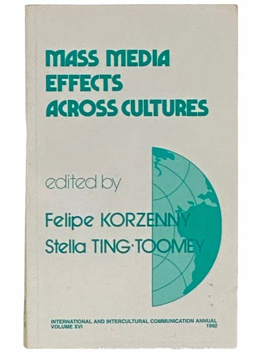 Mass Media Effects Across Cultures (International and Intercultural Communication Annual, Volume XVI, 1992), Korzenny, Felipe; Ting-Toomey, Stella; Schiff, Elizabeth