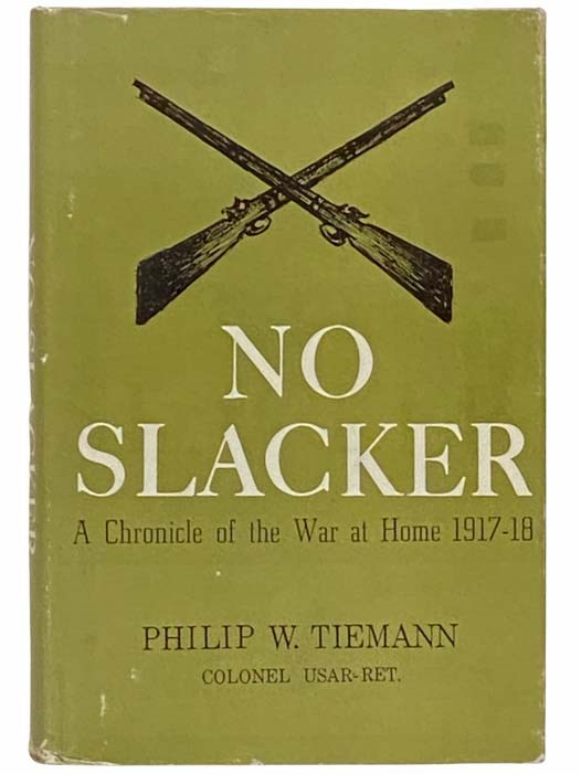 No Slacker: A Chronicle of the War at Home 1917-18, Tiemann, Philip W.