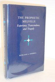 The Prophetic Melville: Experience, Transcendence, and Tragedy, Sherrill, Rowland A.