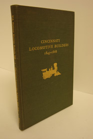 Cincinnati Locomotive Builders 1845-1868, White, John H.