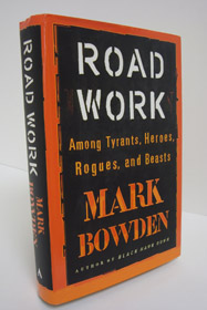 Road Work: Among Tyrants, Heroes, Rogues, and Beasts, Bowden, Mark