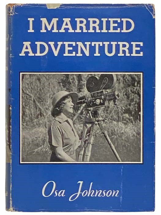 I Married Adventure: The Life and Adventures of Martin and Osa Johnson, Johnson, Osa