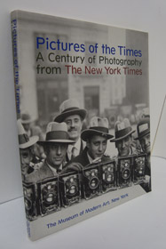 Pictures of the Times: A Century of Photography from The New York Times, Galassi, Peter; Kismaric, Susan; Safire, William