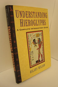 Understanding Hieroglyphs: A Complete Introductory Guide, Wilson, Hilary