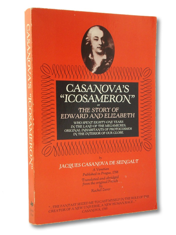 Casanova's Icosameron, or The Story of Edward and Elizabeth, Who Spent Eighty-One Years in the Land of the Megamicres, Original Inhabitants of Protocosmos in the Interior of Our Globe, De Seingalt, Jacques Casanova; Zurer, Rachel (Translator)