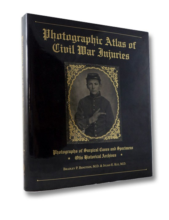 Photographic Atlas of Civil War Injuries: Photographs of Surgical Cases and Specimens, Otis Historical Archives, Bengtson, Bradley P.; Kuz, Julian E.; Rhode, Michael (Foreword)