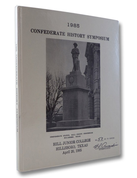 1985 Confederate History Symposium, Hill Junior College, Hillsboro, Texas, April 20, 1985, Patterson, B.D.; Pohl, James W.; Brown, Norman D.; Selcer, Richard F.; Simpson, Harold B.