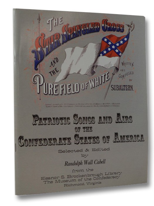 Patriotic Songs and Airs of the Confederate States of America, Selected & Edited from the Eleanor S. Brockenbrough Library, The Museum of the Confederacy, Richmond, Virginia, Cabell, Randolph Wall