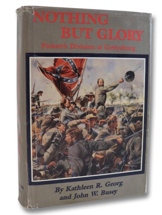 Nothing But Glory: Pickett's Division at Gettysburg, Georg, Kathleen R.; Busey, John W.; Martin, David G. (Editor)