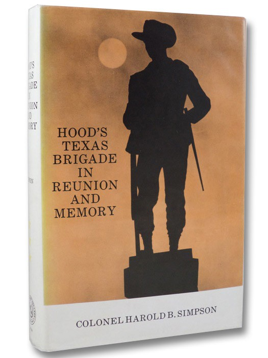 Hood's Texas Brigade Volume Three [3]: Hood's Texas Brigade in Reunion and Memory, Simpson, Harold B.