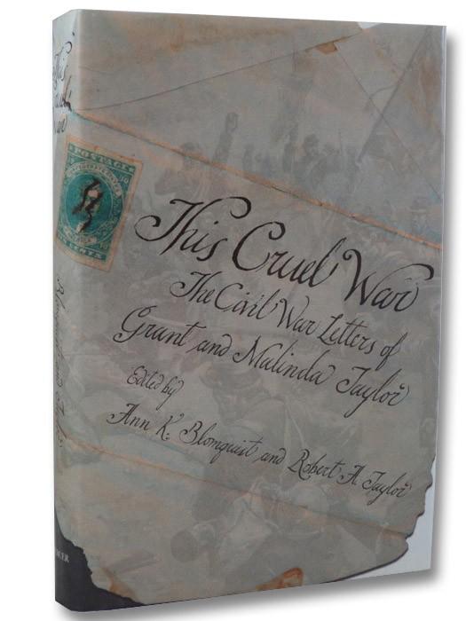 This Cruel War: The Civil War Letters of Grant and Malinda Taylor, Taylor, Grant & Malinda; Blomquist, Ann K.; Taylor, Robert A.
