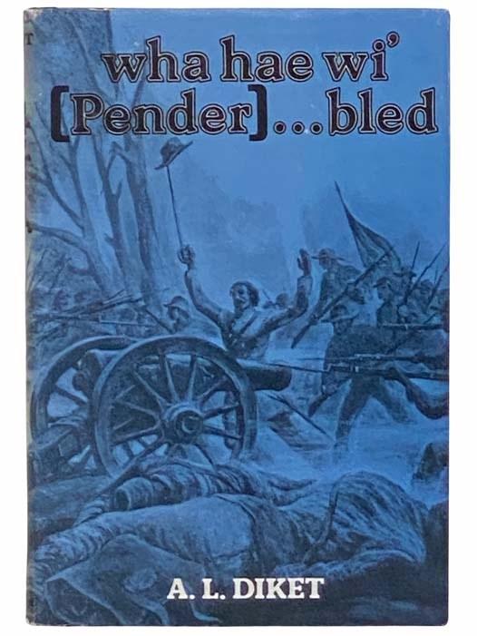 Wha Hae Wi' [Pender]... Bled, Diket, A.L.