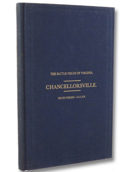The Battle-Fields of Virginia. Chancellorsville; Embracing the Operations of the Army of Northern Virginia, from the First Battle of Fredericksburg to the Death of Lieutenant-General Jackson [Battlefields], Hotchkiss, Jed; Allan, William
