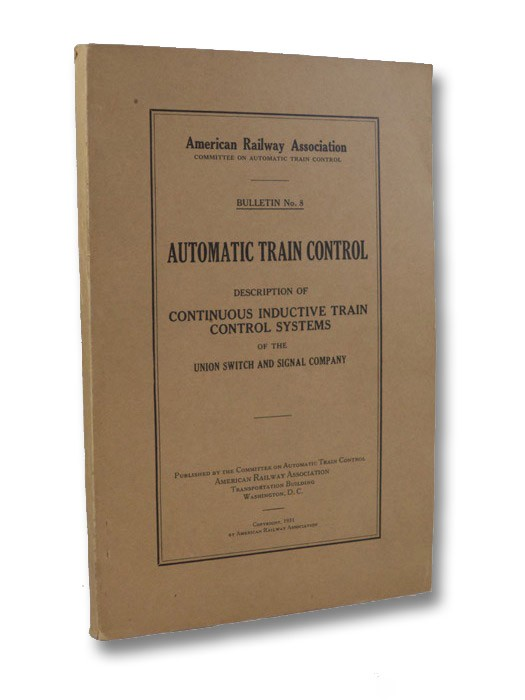 Automatic Train Control Bulletin No. 8: Description of Continuous Inductive Train Control Systems of the Union Switch and Signal Company, Committee on Automatic Train Control, American Railway Assocaition