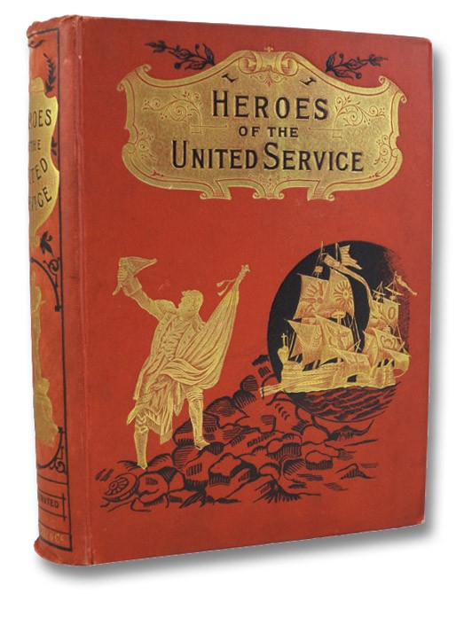 Heroes of the United Service, with Numerous Illustrations - in Two Parts: Heroes of the British Army; Heroes of the British Navy, Valentine, L.