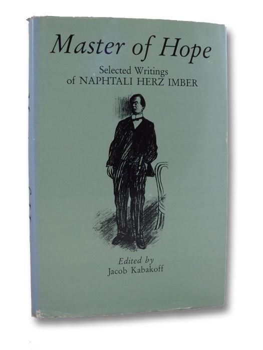 Master of Hope: Selected Writings of Naphtali Herz Imber, Imber, Naphtali Herz; Kabakoff, Jacob (Editor)