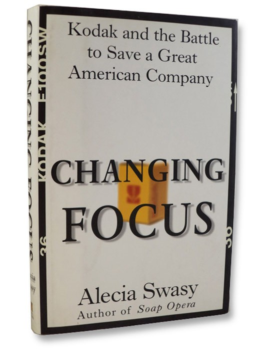 Changing Focus: Kodak and the Battle to Save a Great American Company, Swasy, Alecia