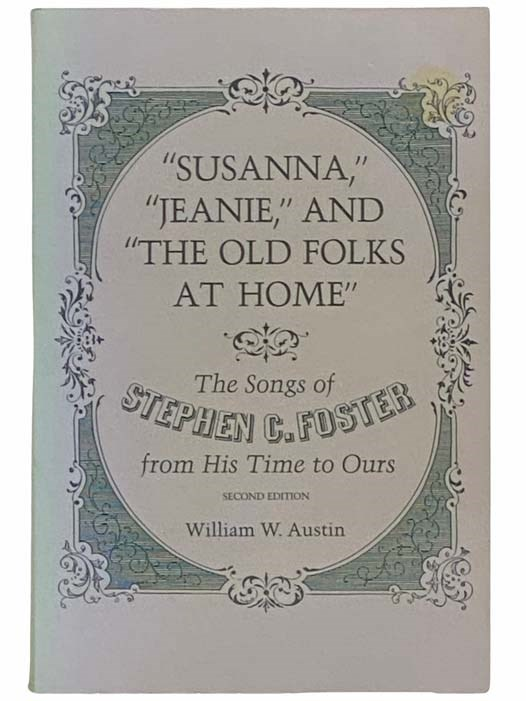 Susanna, Jeanie, and the Old Folks at Home: The Songs of Stephen C. Foster from His Time to Ours - Second Edition (Music in American Life Series), Austin, William W.