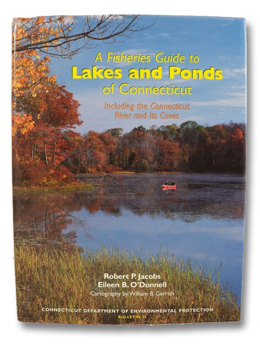 A Fisheries Guide to Lakes and Ponds of Connecticut, Including the Connecticut River and Its Coves (Connecticut Department of Environmental Protection Bulletin 35), Jacobs, Robert P.; O'Donnell, Eileen B.; Parker, Edward C. (Preface)