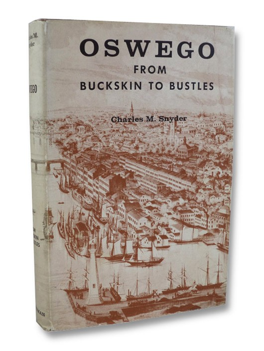 Oswego: From Buckskin to Bustles (Empire State Historical Publications Series 56), Snyder, Charles M.