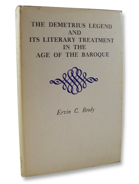 The Demetrius Legend and Its Literary Treatment in the Age of the Baroque, Brody, Ervin C.