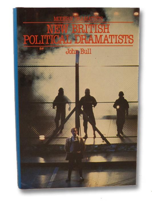 New British Political Dramatists: Howard Brenton, David Hare, Trevor Griffiths, and David Edgar, Bull, John