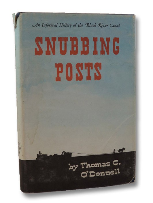 Snubbing Posts: An Informal History of the Black River Canal, O'Donnell, Thomas C.; Corey, Albert B. (Introduction)