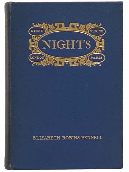 Nights: Rome, Venice, in the Aesthetic Eighties; London, Paris, in the Fighting Nineties, Pennell, Elizabeth Robins