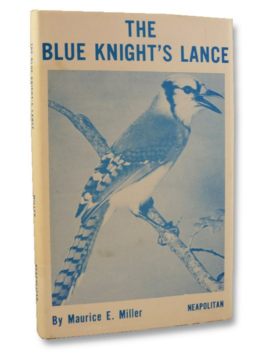The Blue Knight's Lance (SIGNED FIRST EDITION), Miller, Maurice E.