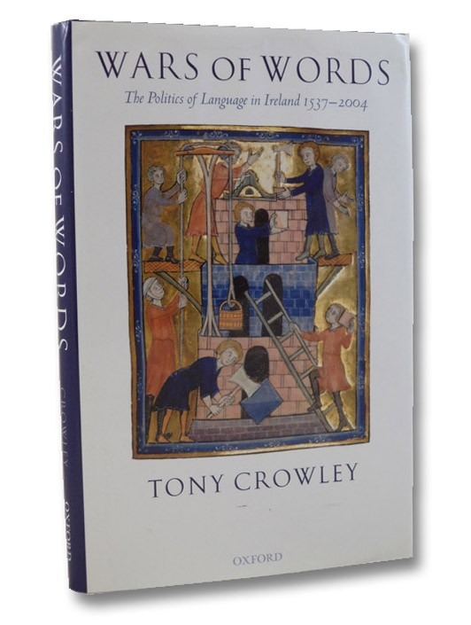 Wars of Words: The Politics of Language in Ireland 1537-2004, Crowley, Tony