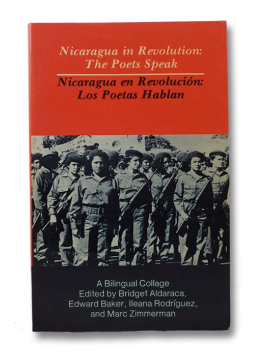 Nicaragua in Revolution: The Poets Speak / Nicaragua en Revolucion: Los Poetas Hablan (Bilingual Edition), Aldaraca, Bridget (Editor); Baker, Edward (Editor); Rodriguez, Ileana (Editor); Zimmerman, Marc (Editor)