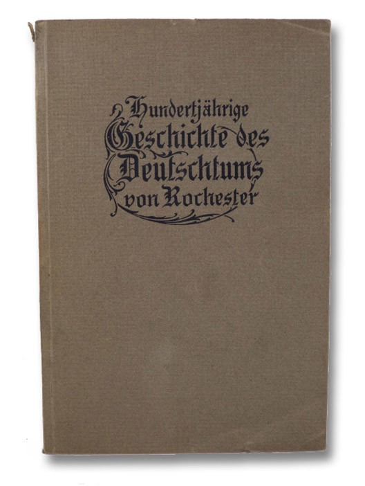 Hundertjahrige Geschichte Des Deutschtums Von Rochester