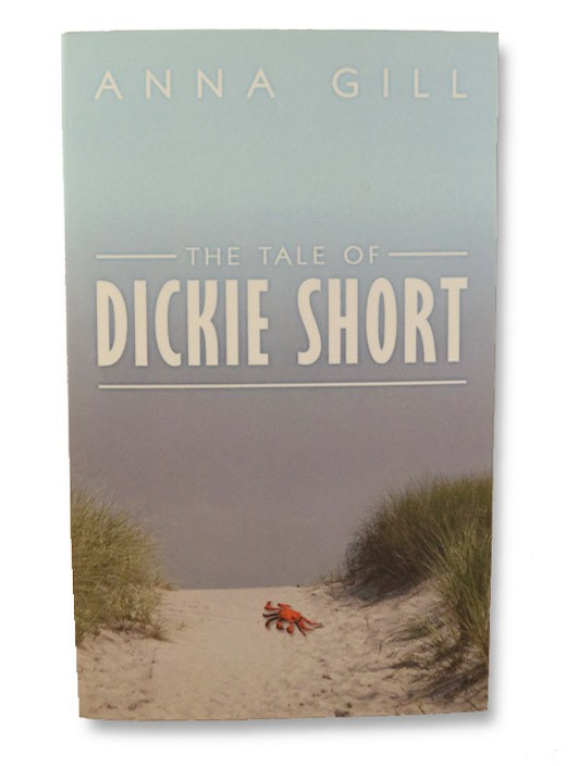 The Tale of Dickie Short (SIGNED FIRST EDITION), Gill, Anna