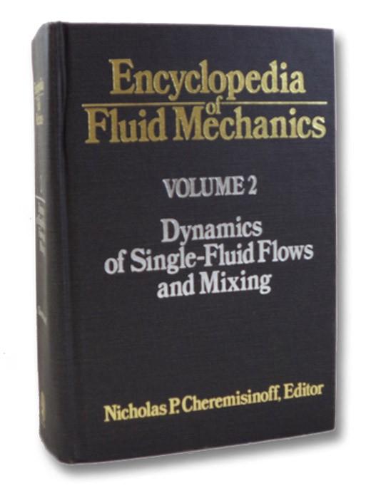 Encyclopedia of Fluid Mechanics, Volume 2: Dynamics of Single-Fluid Flows and Mixing, Cheremisinoff, Nicholas P. (Editor)