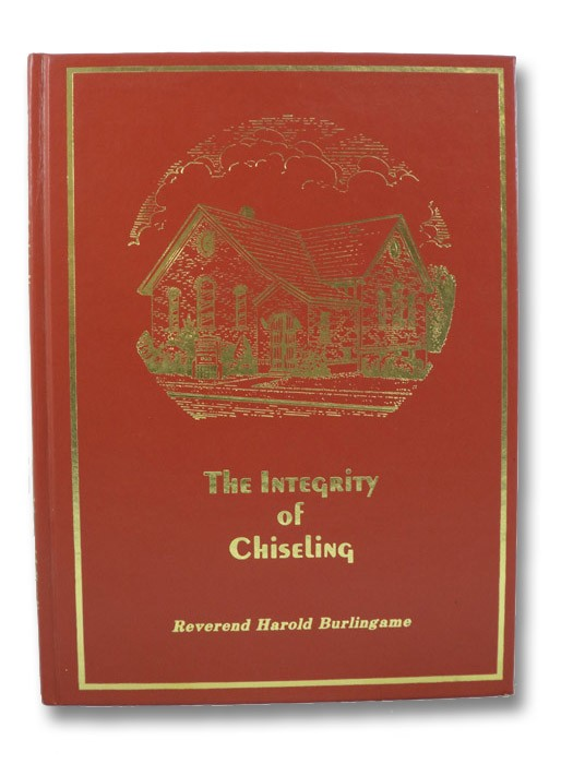 The Integrity of Chiseling (SIGNED COPY), Burlingame, Harold