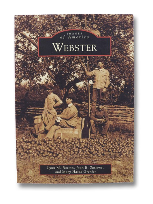 Webster (Images of America), Barton, Lynn M.; Sassone, Joan E.; Grenier, Mary Hasek