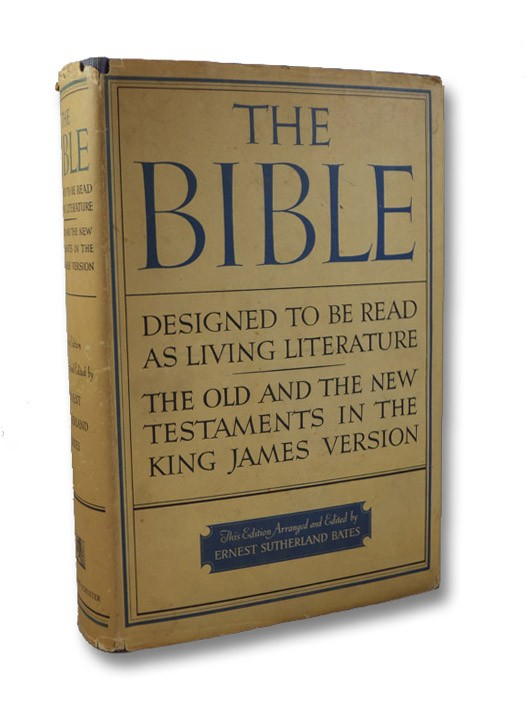 The Bible: Designed to be Read as Living Literature, the Old and the New Testaments in the King James Version, Bates, Ernest Sutherland (Editor)
