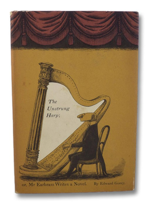 The Unstrung Harp; or, Mr Earbrass Writes a Novel., Gorey, Edward