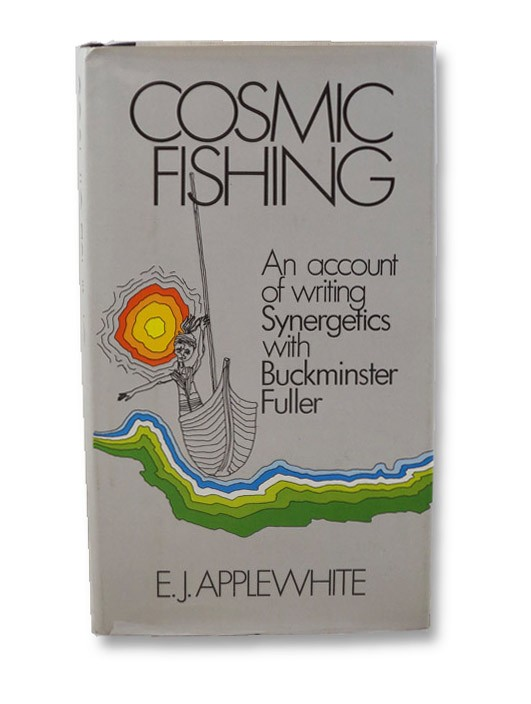 Cosmic Fishing: An Account of Writing Synergetics With Buckminster Fuller, Applewhite, E.J.