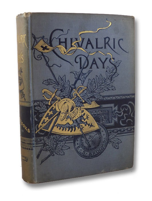Chivalric Days and the Boys and Girls Who Helped to Make Them, Brooks, E.S.