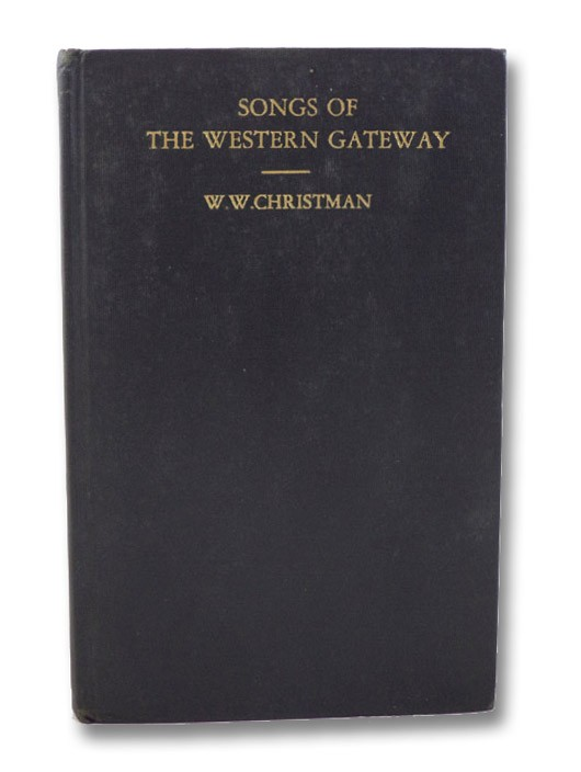 Songs of the Western Gateway (SIGNED), Christman, W.W.